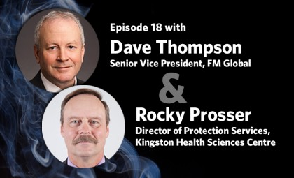 Promo image - Episode 18 with Dave Thompson, Senior Vice President at FM Global and Rocky Prosser, Director of Protection Services at Kingston Health Sciences Centre