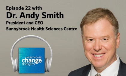 Episode 22 with Dr. Andy Smith, President and CEO, Sunnybrook