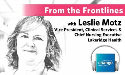 From the Frontlines with Leslie Motz, Vice President, Clinical Services & Chief Nursing Executive, Lakeridge Health