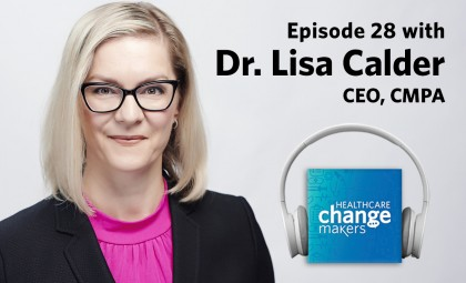 "Episode 28: Dr. Lisa Calder, CEO, CMPA on supporting physicians in challenging times: ""We hear you and we're here for you"""